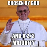 Chosen by God and a two-thirds majority